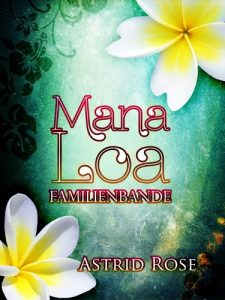 [Rezension] Mana Loa Familienbande von Astrid Rose