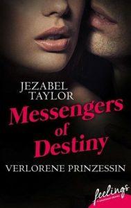 [Rezension] Messengers of Destiny  - Verlorene Prinzessin von Jezabel Taylor